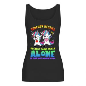 Teacher Besties Going Crazy Alone Funny Women's Tank Top