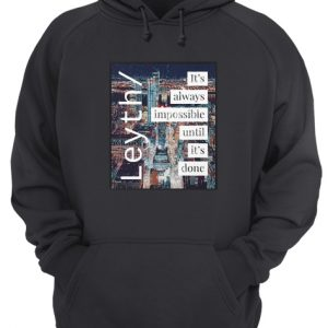 Leyth It's Always Impossible Until It's Done Unisex Hoodie