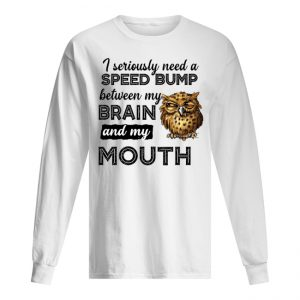 Owl I Seriously Need A Speed Bump Between My Brain And My Mouth Men's Long Sleeved