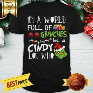 In A World Full Of Grinches Cindy Be A Lou Who Grinch Santa Christmas Shirt