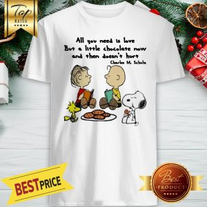 The Peanuts All You Need Is Love But A Little Chocolate Now Charles M. Schulz Shirt