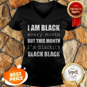 I Am Black Every Month But This Month I'm Blackity Black Black V-neck