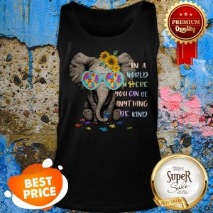 Nice Elephant Autism Sunflower In A World Shere You Can Be Anything Tank Top