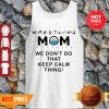 Awesome Wrestling Mom We Don't Do That Keep Calm Thing Tank Top