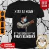 Awesome Peaky Blinders Stay At Home By The Order Of The Peaky Blinders Shirt