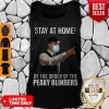 Awesome Peaky Blinders Stay At Home By The Order Of The Peaky Blinders Tank Top