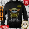 Top Baby Yoda Mask Dollar General I Can't Stay At Home Covid-19 Sweatshirt