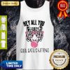 Awesome Tiger Hey All You Cool Cats And Kittens Pink Bubble Tank Top