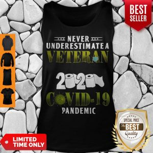 Top Never Underestimate A Veteran Who Survived 2020 Shirt Covid-19 Pandemic Tank Top