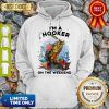 Awesome Fishing I'm A Hooker On The Weekend Hoodie