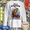 Awesome Fishing I'm A Hooker On The Weekend Sweatshirt