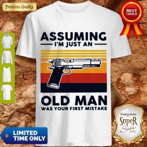 Gun Assuming I'm Just An Old Man Was Your First Mistake Vintage Shirt