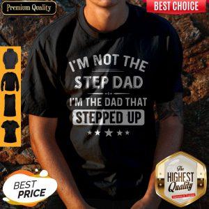 Premium Im Not The Step Dad Shirt