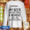 S My Beer And I Are Having A Moment I Will Deal With You Later Sweatshirt