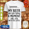 S My Beer And I Are Having A Moment I Will Deal With You Later V-neck