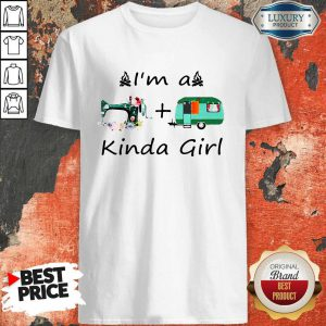 I'm A Sewing And Camping Kinda Girl Shirt