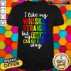 LGBT I Like My Whiskey Straight But My Friends Can Go Either Way Shirt