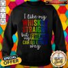 LGBT I Like My Whiskey Straight But My Friends Can Go Either Way Sweatshirt