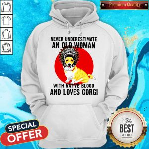 Never Underestimate Old Woman With Native Blood And Loves Corgi Hoodie