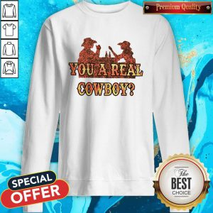 Premium You A Real Cowboy Sweatshirt