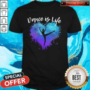Top Dance Is Life Colorful Shirt