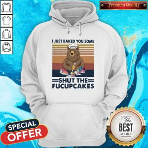 Happy Bear I Just Baked You Some Shut The Fucupcakes Vintage Retro Hoodie