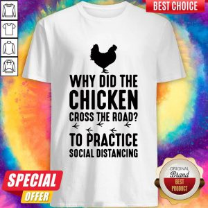 Perfect Why Did The Chicken Cross The Road To Practice Social Distancing Shirt