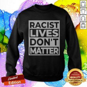 Racist Lives Don't Matter SweatShirt