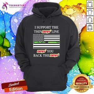 Official I Support The Thin Dew Line Dew You Back The Dew Hoodie- Design By Teeshirtcat.com