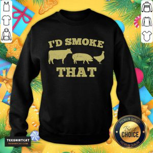 I'd Smoke That Funny BBQ Smoker Dad Barbecue Grilling Funny Barbecue Gift For Dad T-Sweatshirt- Design By Teeshirtcat.com