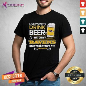 I Just Want To Drink Beer And Watching My Baltimore Ravens Beat Your Team's Ass Quarantined Shirt - Design By Teeshirtcat.com