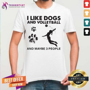 I Like Dogs And Volleyball And Maybe 3 People Shirt