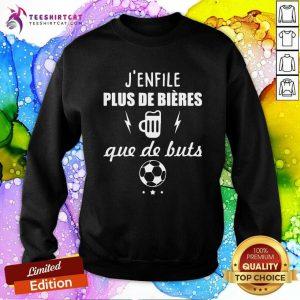 Awesome J Enfile Plus De Bieres Que De Buts Sweatshirt