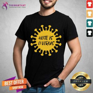 Cool Hate Is A Virus Shirt
