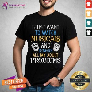 Nice I Just Want To Watch Musicals Shirt