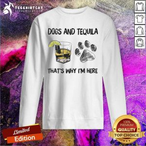 Funny Tequila And Dog That Is I Am Here Sweatshirt