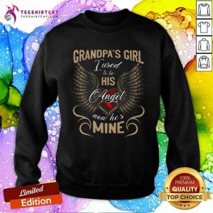 Hot Grandpas Girl I Used To Be His Angel Now He Is Mine Sweatshirt