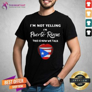 Funny I Am Not Yelling I Am Puerto Rican This is How We Talk Shirt
