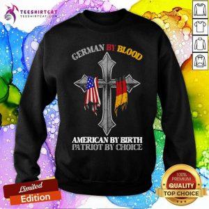 German By Blood American By Birth Patriot By Choice Sweatshirt