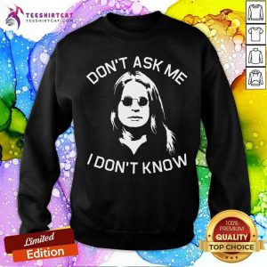 Official Ozzy Osbourne Do Not Ask Me I Do Not Know Sweatshirt