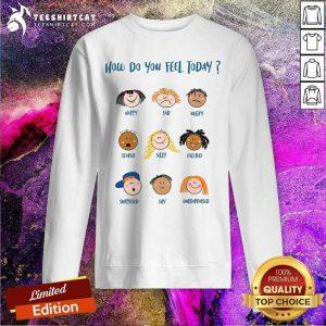 How Do You Feel Today Cute Character Sweatshirt