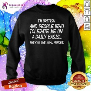 I Am British And People Who Tolerate Me On A Daily Basis Sweatshirt