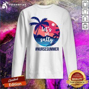 Lets Get Salty Nurse Summer Sweatshirt