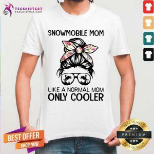 Snowmobile Mom Like A Normal Mom Only Cooler Bun Girl Shirt